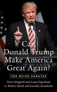 Can Donald Trump Make America Great Again?The Munk Debates【電子書籍】[ Newt Gingrich ]