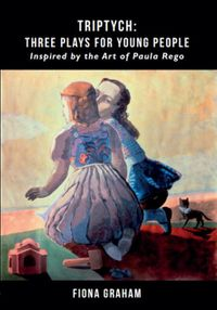 Triptych: Three Plays for Young PeopleInspired by the Art of Paula Rego【電子書籍】[ Fiona Graham ]