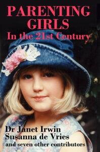 PARENTING GIRLS: In the 21st Century【電子書籍】[ Susanna de Vries ]