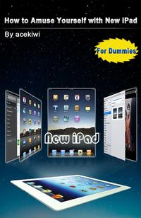 How to Amuse Yourself with New iPad【電子書籍】[ ace kiwi ]