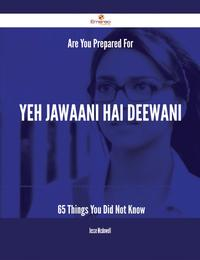 Are You Prepared For Yeh Jawaani Hai Deewani - 65 Things You Did Not Know【電子書籍】[ Jesse Mcdowell ]