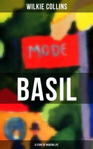 BASIL (A Story of Modern Life)From the prolific English writer, best known for The Woman in White, Armadale, The Moonstone, The Dead Secret, Man and Wife, Poor Miss Finch, The Black Robe, The Law and The Lady…【電子書籍】[ Wilkie Collins ]