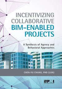 Incentivizing Collaborative BIM-Enabled ProjectsA Synthesis of Agency and Behavioral Approaches【電子書籍】[ Chen-Yu Chang ]