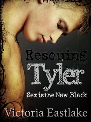 Rescuing Tyler: Sex is the New BlackBella & Tyler, #3【電子書籍】[ Victoria Eastlake ]