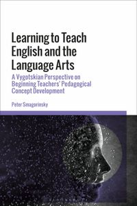 Learning to Teach English and the Language ArtsA Vygotskian Perspective on Beginning Teachers' Pedagogical Concept Development【電子書籍】[ Peter Smagorinsky ]