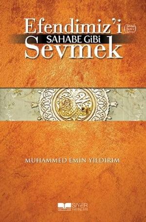 Efendimiz'i Sahabe Gibi Sevmek【電子書籍】[ Muhammed Emin Y?ld?r?m ]
