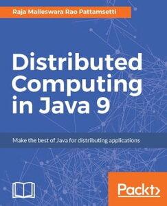 Distributed Computing in Java 9【電子書籍】[ Raja Malleswara Rao Pattamsetti ]