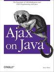 Ajax on JavaThe Essentials of XMLHttpRequest and XML Programming with Java【電子書籍】[ Steven Douglas Olson ]