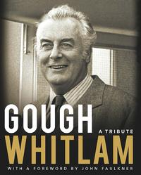 Gough WhitlamA tribute【電子書籍】[ John Faulkner ]