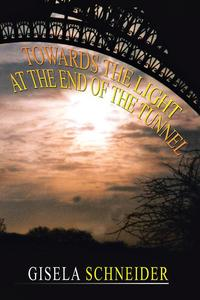 Towards the Light at the End of the Tunnel【電子書籍】[ Gisela H. E. Schneider. ]