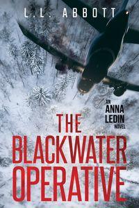 The Blackwater OperativeAn International Suspense Thriller【電子書籍】[ L.L. Abbott ]