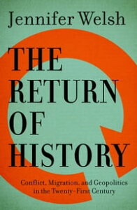 The Return of HistoryConflict, Migration, and Geopolitics in the Twenty-First Century【電子書籍】[ Jennifer Welsh ]