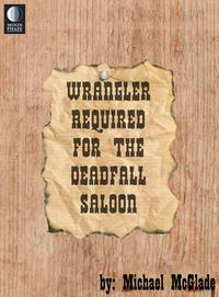 Wrangler Required for the Deadfall Saloon【電子書籍】[ Michael McGlade ]
