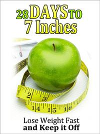 28 Days to 7 Inches: Lose Weight Fast and Keep It Off【電子書籍】[ Nicole Reed ]