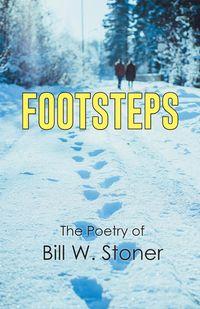 FootstepsThe Poetry of Bill W. Stoner【電子書籍】[ Bill W. Stoner ]