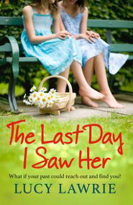 The Last Day I Saw HerAn emotional story of secrets, hope and long lost friendship, with a supernatural twist【電子書籍】[ Lucy Lawrie ]