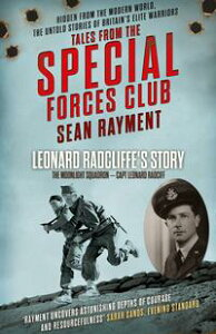 The Moonlight Squadron: Squadron Leader Leonard Ratcliff (Tales from the Special Forces Shorts, Book 3)【電子書籍】[ Sean Rayment ]