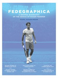FedegraphicaA Graphic Biography of the Genius of Roger Federer【電子書籍】[ Mark Hodgkinson ]