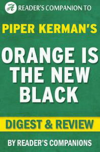 Orange is the New Black by Piper Kerman | Digest & Review【電子書籍】[ Reader's Companions ]