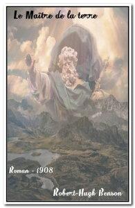 Le Ma?tre de la terre( Edition int?grale )【電子書籍】[ Robert-Hugh Benson ]