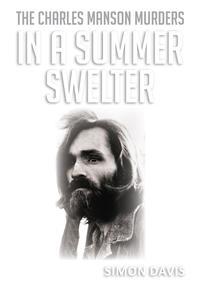 In A Summer SwelterThe Charles Manson Murders【電子書籍】[ Simon Davis ]