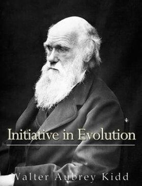 Initiative in Evolution【電子書籍】[ Walter Aubrey Kidd ]