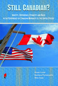 Still Canadian?Identity, Difference, Ethnicity and Race in the Experience of Canadian Migrants to the United States【電子書籍】[ Bandana Purkayastha ]