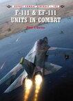 F-111 & EF-111 Units in Combat【電子書籍】[ Peter E. Davies ]