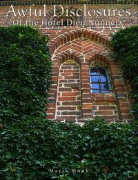 Awful Disclosures of the Hotel Dieu Nunnery【電子書籍】[ Maria Monk ]