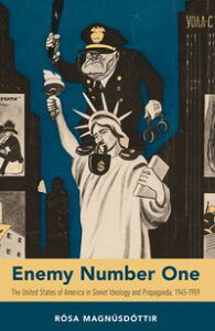 Enemy Number OneThe United States of America in Soviet Ideology and Propaganda, 1945-1959【電子書籍】[ R?sa Magn?sd?ttir ]