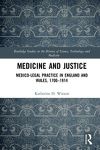 Medicine and JusticeMedico-Legal Practice in England and Wales, 1700?1914【電子書籍】[ Katherine D. Watson ]