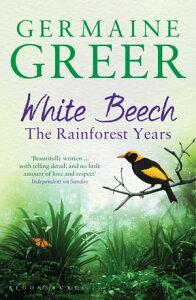 White BeechThe Rainforest Years【電子書籍】[ Germaine Greer ]