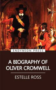 A Biography of Oliver Cromwell【電子書籍】[ Estelle Ross ]