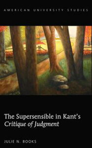 The Supersensible in Kants ≪Critique of Judgment≫【電子書籍】[ Julie N. Books ]