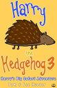 Harry the Hedgeh...