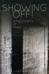 Showing Off!A Philosophy of Image【電子書籍】[ Dr Jorella Andrews ]