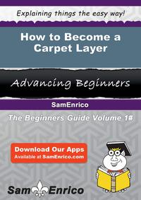 How to Become a Carpet LayerHow to Become a Carpet Layer【電子書籍】[ Mary Bunting ]