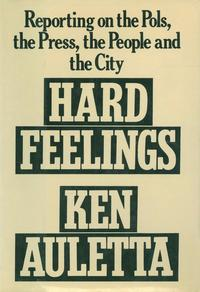 Hard FeelingsReporting on the Pols, the Press, the People and the City【電子書籍】[ Ken Auletta ]