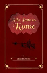 The Path to Rome【電子書籍】[ Hilaire Belloc ]