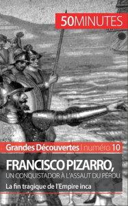 Francisco Pizarro, un conquistador ? l'assaut du P?rouLa fin tragique de l'Empire inca【電子書籍】[ Aude Cirier ]