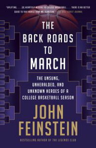 The Back Roads to MarchThe Unsung, Unheralded, and Unknown Heroes of a College Basketball Season【電子書籍】[ John Feinstein ]