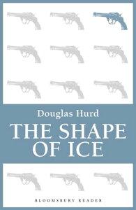 The Shape of Ice【電子書籍】[ Douglas Hurd ]
