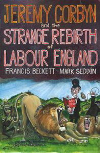 Jeremy Corbyn and the Strange Rebirth of Labour England【電子書籍】[ Mark Seddon ]