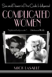 Complicated WomenSex and Power in Pre-Code Hollywood【電子書籍】[ Mick LaSalle ]