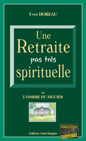 Une Retraite pas tr?s spirituelleL'ombre du figuier【電子書籍】[ Yves Horeau ]