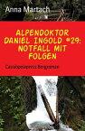 Alpendoktor Daniel Ingold #29: Notfall mit FolgenCassiopeiapress Bergroman【電子書籍】[ Anna Martach ]
