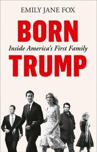 Born Trump: Inside America's First Family【電子書籍】[ Emily Jane Fox ]