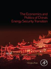 The Economics and Politics of China's Energy Security Transition【電子書籍】[ Hongtu Zhao ]