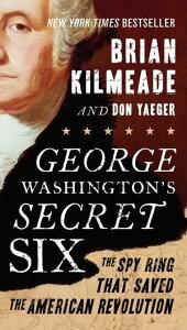 George Washington's Secret SixThe Spy Ring That Saved the American Revolution【電子書籍】[ Brian Kilmeade ]