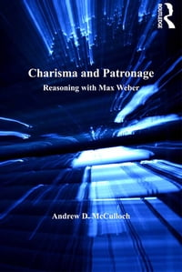 Charisma and PatronageReasoning with Max Weber【電子書籍】[ Andrew D. McCulloch ]